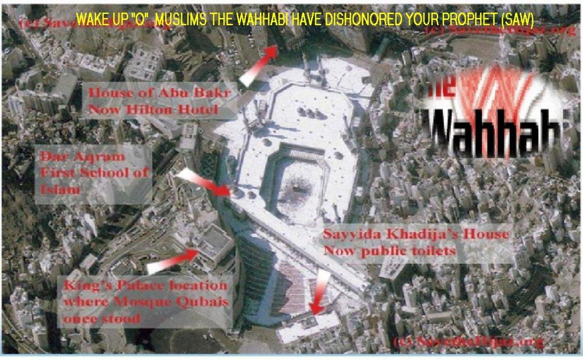 Aliran fahaman Wahhabi merobohkan segala bentuk binaan yang berkaitan dengan Rasulullah S.A.W dan para sahabat di sekitar Kota Mekah